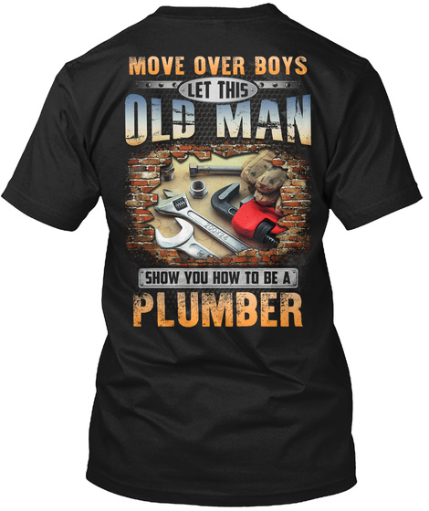 Move Over Boys Let This Old Man Show You How To Be A Plumber Black T-Shirt Back
