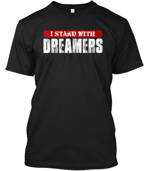 I Stand With Dreamers Black T-Shirt Front