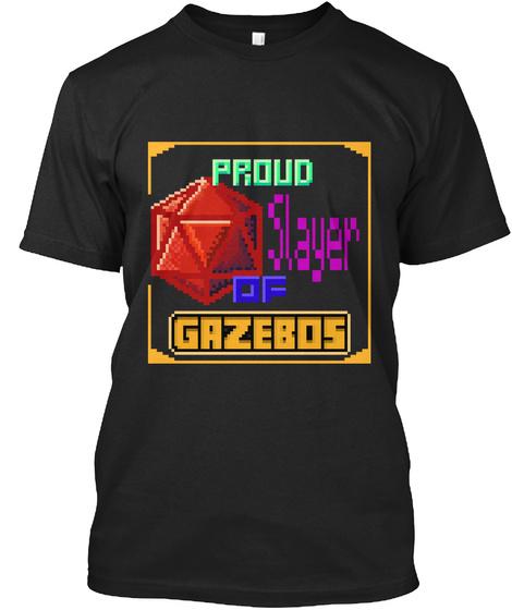 Proud Slayer Of Gazeboa Black T-Shirt Front