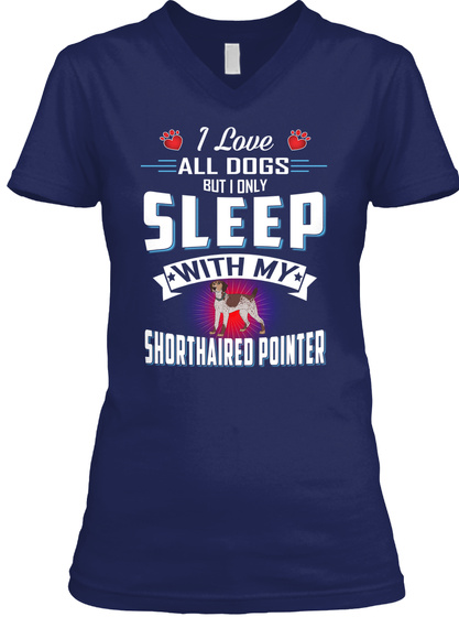 I Only Sleep With My Shorthaired Pointer Navy T-Shirt Front