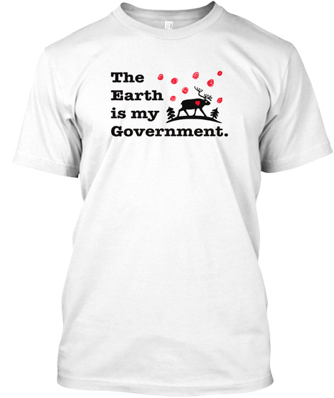 The Earth Is My Government White T-Shirt Front