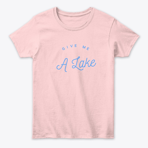Give Me A Lake Light Pink T-Shirt Front
