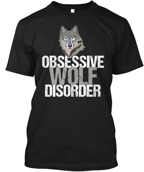 Funny Obsessive Wolf Disorder Black T-Shirt Front