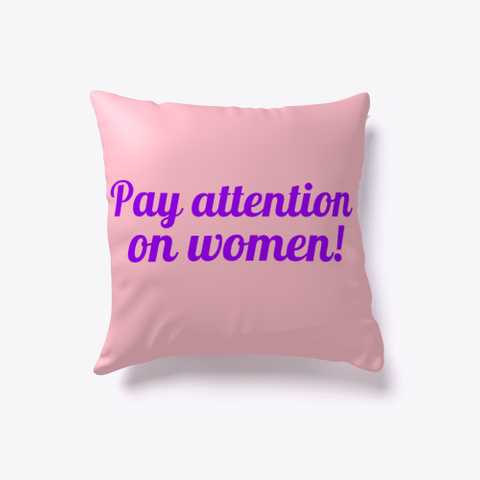 'pay Attention On Women!' Home Decor Pink T-Shirt Front