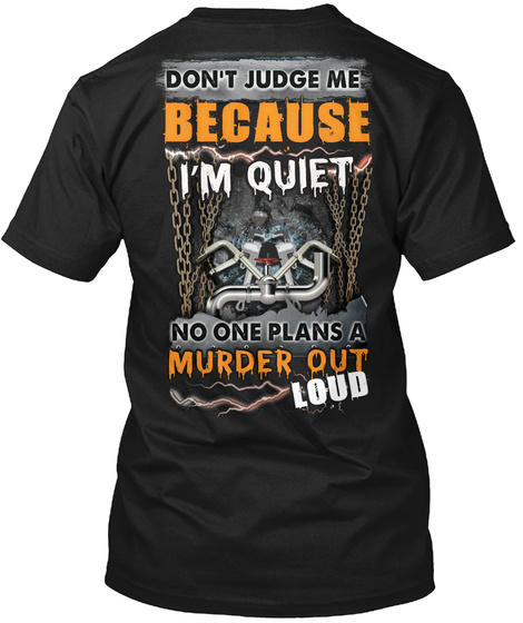 Don't Judge Me Because I'm Quiet No One Plans A Murder Out Loud Black T-Shirt Back