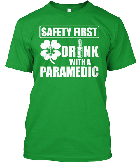 Safety First Drink With A Paramedic Kelly Green T-Shirt Front