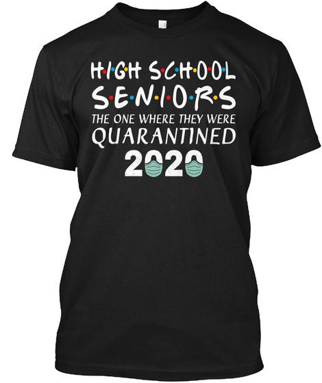 High School Seniors The One Where They Were Quarantined 2020 Black T-Shirt Front