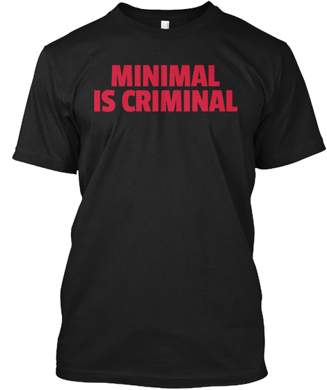Minimal Is Criminal Dance Music Quote Black T-Shirt Front