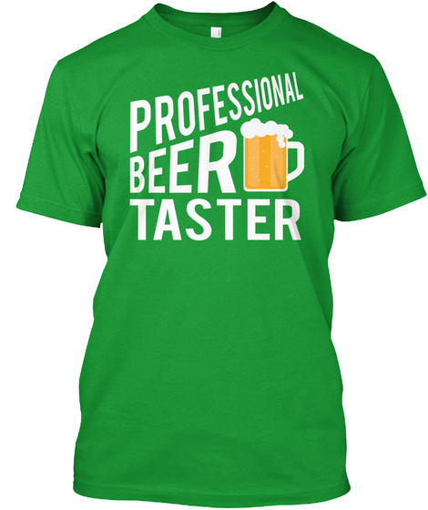 St Patricks Day Beer Taster Funny Shirt Kelly Green T-Shirt Front