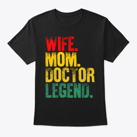 Mother Women Wife Mom Doctor Legend Tees Black T-Shirt Front