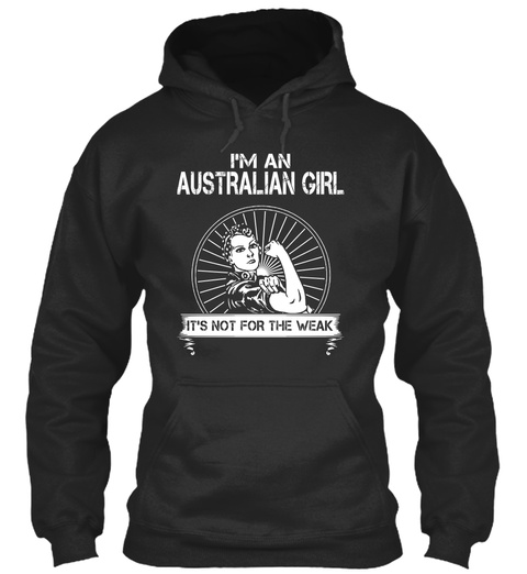 I'm An Australian Girl It's Not For The Week Jet Black T-Shirt Front