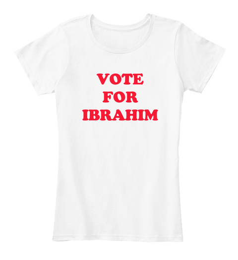Vote For Ibrahim White T-Shirt Front