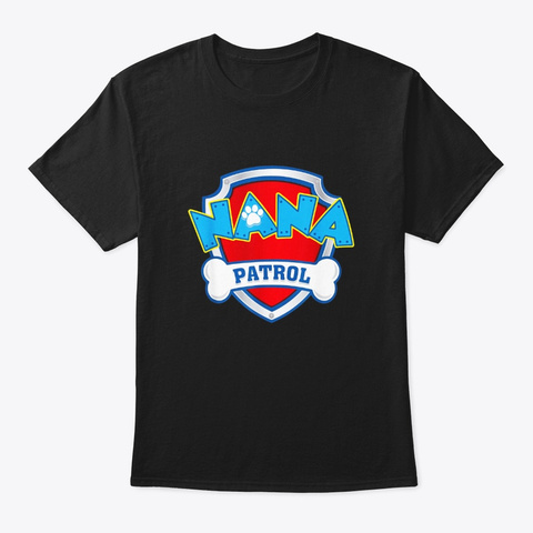 Funny Nana Patrol T Shirt Dog Mom Black T-Shirt Front