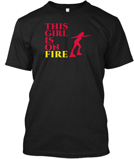 Girl Is On Fire Roller Skating Black T-Shirt Front