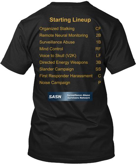 Starting Lineup Organized Stalking Cf Remote Neural Monitoring 2 B Surveillance Abuse 1 B Mind Control Rf Voice To Skul... Black T-Shirt Back