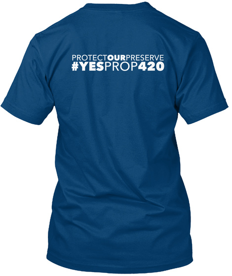 Protectourpreserve #Yesprop420 Cool Blue T-Shirt Back