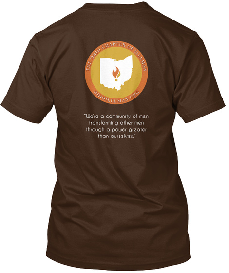 """We're A Community Of Men Transforming Other Men Through A Power Greater Than Ourselves.""   Dark Chocolate T-Shirt Back"