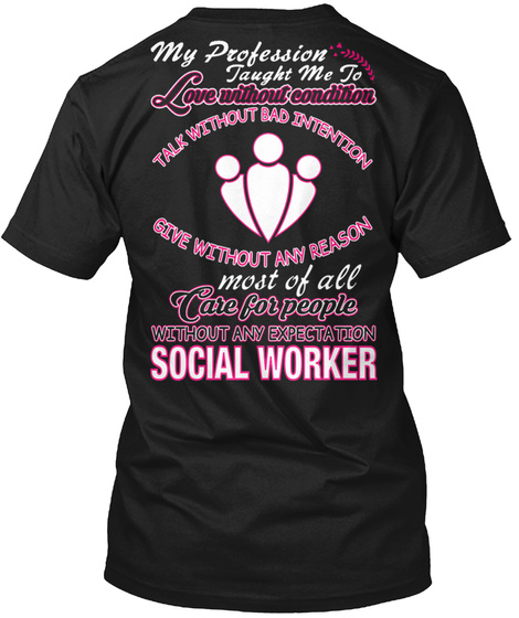 My Profession Taught Me To Love Without Bad Intention Give Without Any Reason Most Of All Care For People Without Any... Black T-Shirt Back