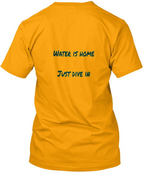 Water Is Home Just Dive In Gold T-Shirt Back