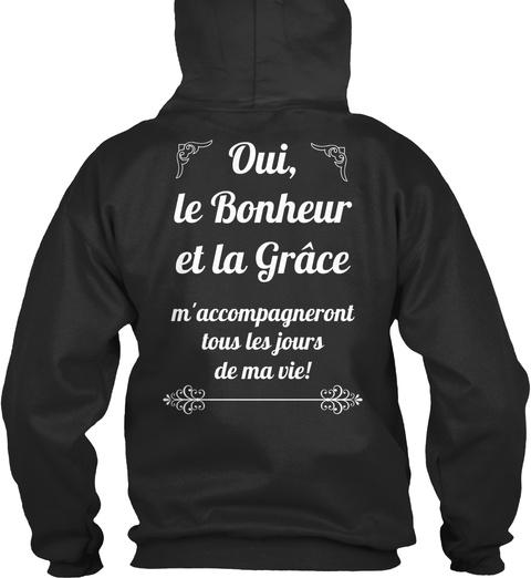 Oui, Le Bonheur Et La Grâce  M'accompagneront Tous Les Jours De Ma Vie! Jet Black Sweatshirt Back