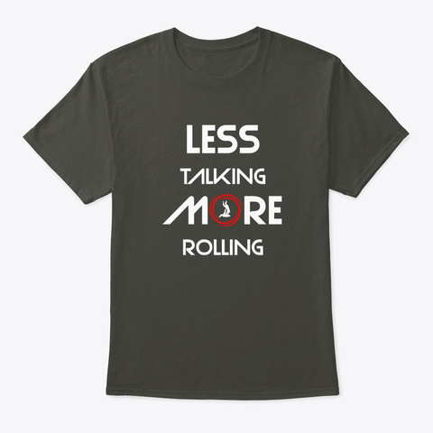 Less Talking More Rolling Smoke Gray T-Shirt Front