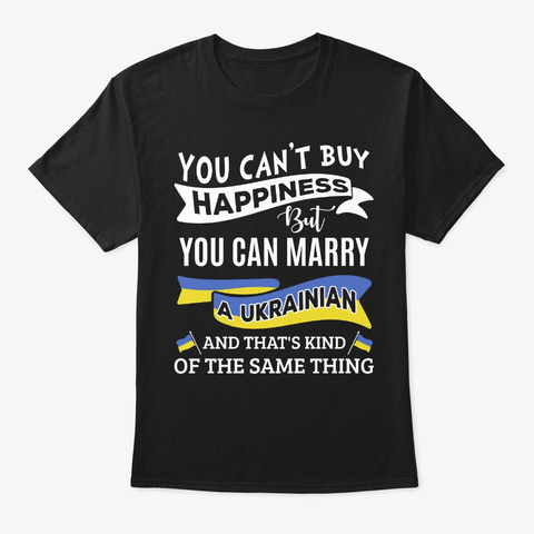 Can't Buy Happiness Can Marry Ukrainian Black T-Shirt Front