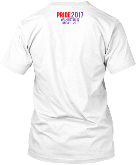 2017 Pride Washington, Dc June 8 11, 2017 White T-Shirt Back