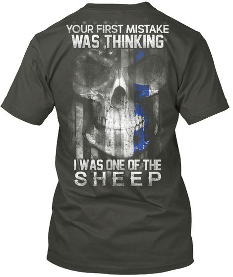 Your First Mistake Was Thinking I Was One Of The Sheep Smoke Gray T-Shirt Back
