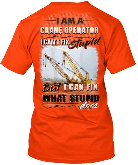 I Am A Crane Operator I Can't Fix Stupid But I Can Fix What Stupid Does Orange T-Shirt Back