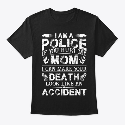 If You Hurt Police Mom  Police  T Shirt Black T-Shirt Front