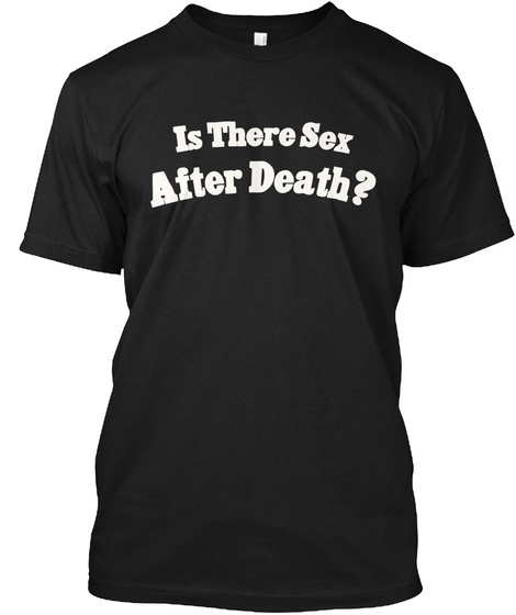Is There Sex After Death Black T-Shirt Front