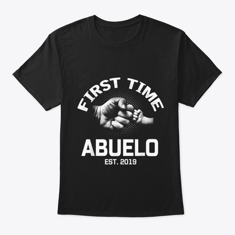 First Time Abuelo Est 2019 Shirt Fathers Black T-Shirt Front