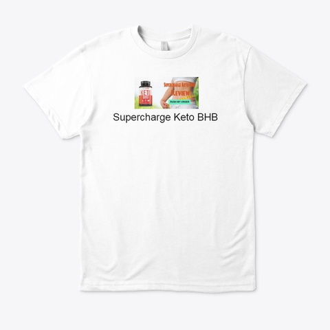 Supercharge Keto Bhb  Buy Trial Offer ! White T-Shirt Front
