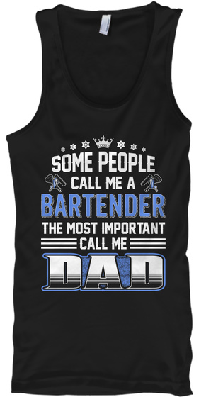 Most Important Call Me Bartender Dad  Black T-Shirt Front