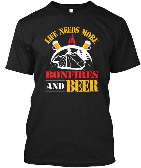 c0537914 Life Need More Bonfire Beer Love Camping Products from Sale Cool ...