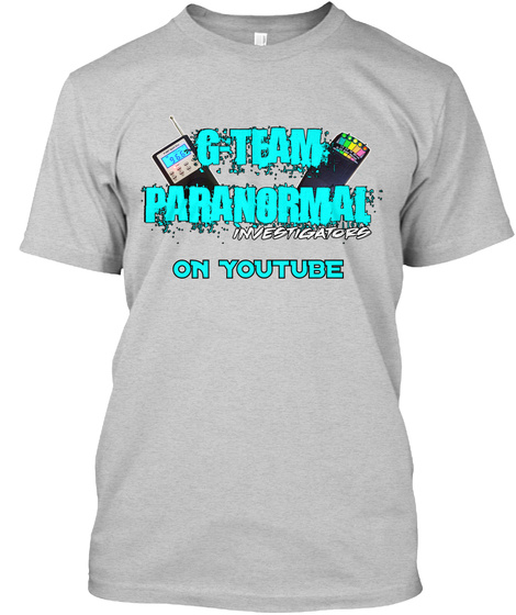 G Team Paranormal Investigators On You Tube Light Steel T-Shirt Front