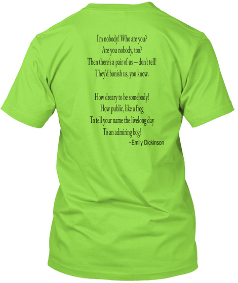 I'm Nobody! Who Are You? Are You Nobody, Too? Then There's A Pair Of Us   Don't Tell! They'd Banish Us , You Know.... Lime T-Shirt Back