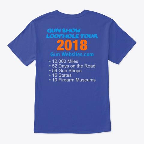 Gun Show Loophole Tour 2018 Shirt Deep Royal T-Shirt Back