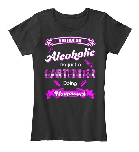 Im Not An Alcoholic Im Just A Bartender Doing Homework Black T-Shirt Front