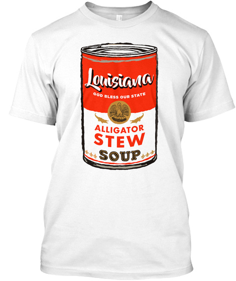 Louisiana God Bless Our State Alligator Stew Soup White T-Shirt Front
