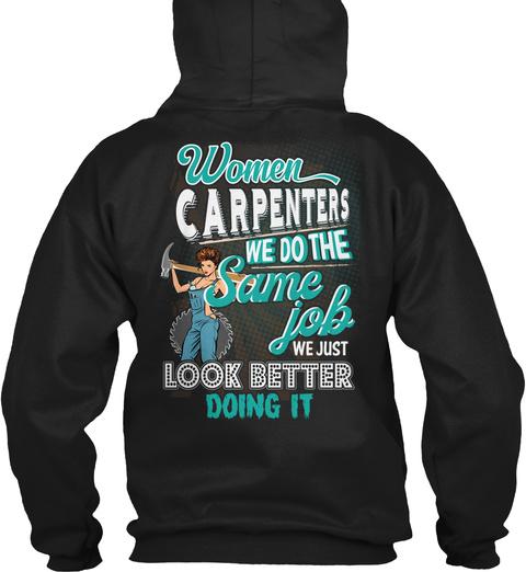 Women Carpenters We Do The Same Job We Just Look Better Doing It Black T-Shirt Back