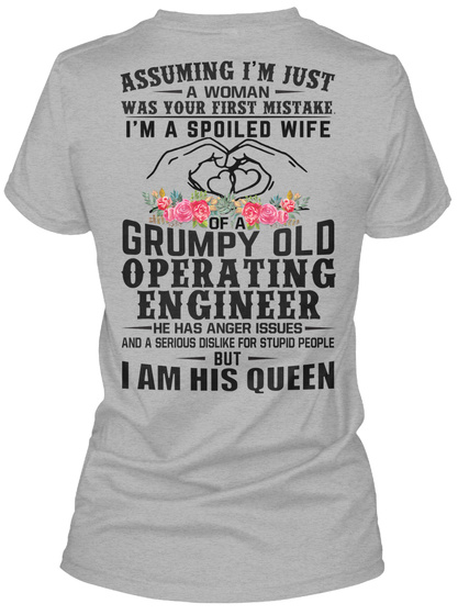 Assuming I'm Just A Woman Was Your First Mistake I'm A Spoiled Wife Of A Grumpy Old Operating Engineer He Has Anger... Sport Grey T-Shirt Back