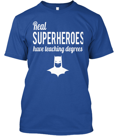 Real  Super Heroes Have Teaching Degrees Deep Royal T-Shirt Front
