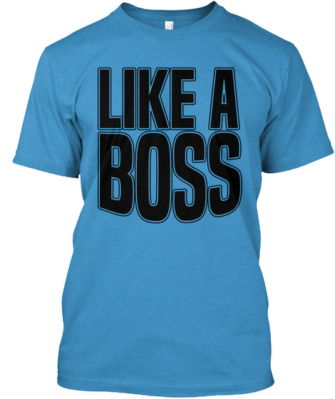 Like A Boss Premium T Shirt Grave It Now Heathered Bright Turquoise  T-Shirt Front