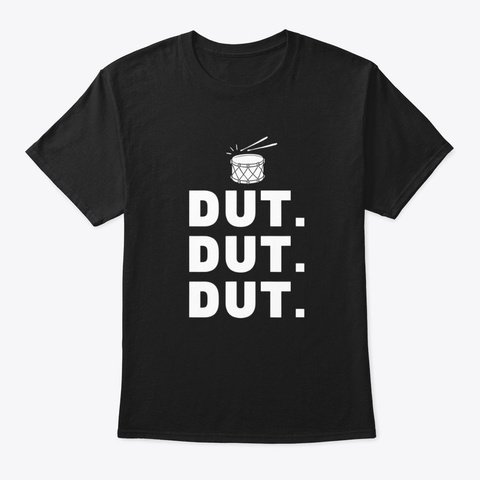 Dut. Dut. Dut. Marching Band Drumline Black T-Shirt Front
