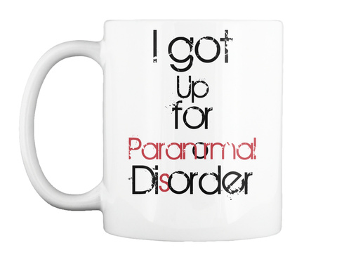 I Got Up For Paranormal Disorder White T-Shirt Front