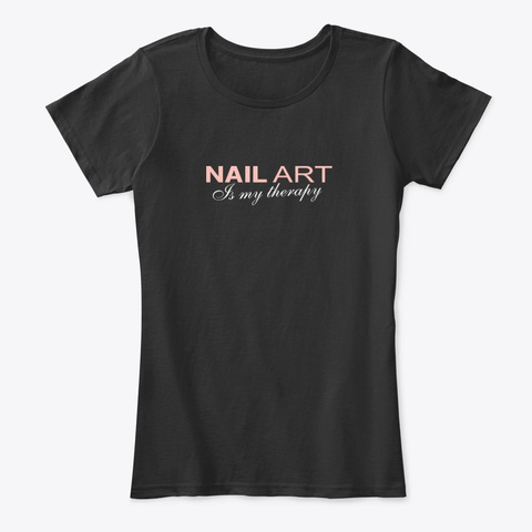 Nail Art Is My Therapy Black T-Shirt Front