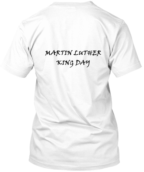 Martin Luther King Day T Shirt White T-Shirt Back