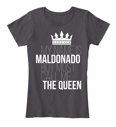 My Name Is Maldonado But Most Call Me The Queen Heathered Charcoal  T-Shirt Front