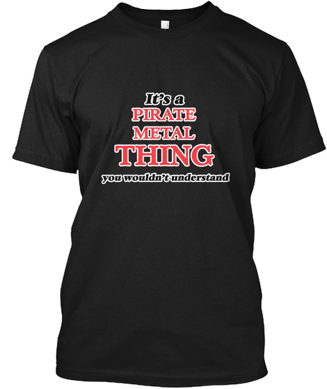 It's A Pirate Metal Thing Black T-Shirt Front